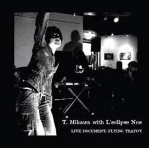 T.美川とレクリプス・ヌー/Live Document Flying Teapot