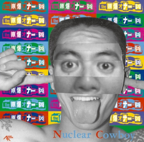 THE 原爆オナニーズ/Nuclear Cowboy