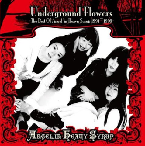 Angel'in Heavy Syrup/Underground Flowers-The Best Of Angel'in Heavy Syrup 1991~1999-