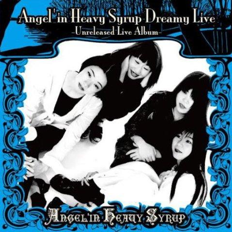 Angel'in Heavy Syrup/Angel'in Heavy Syrup Dreamy Live -Unreleased Live Album-